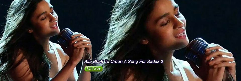 Alia Bhatt To Croon A Song For Sadak 2