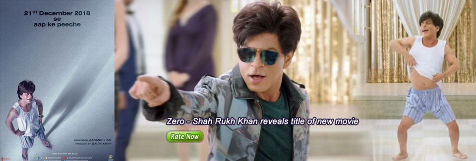 Zero - Shah Rukh Khan reveals title of new movie