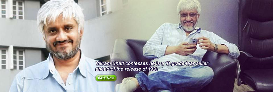 Vikram Bhatt confesses he is a 'B-grade fear seller' ahead of the release of 1921