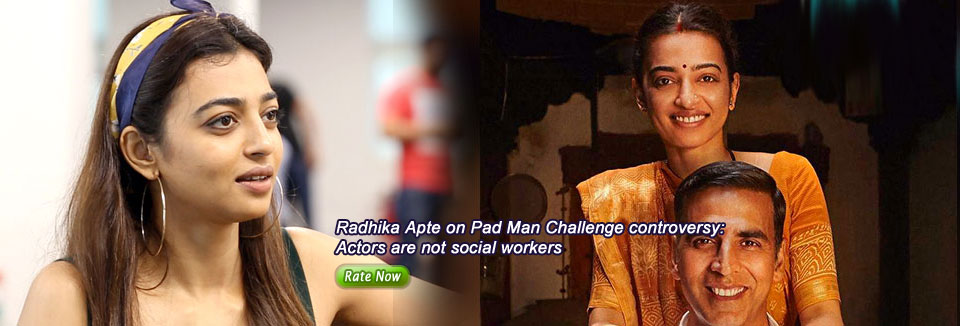 Radhika Apte on Pad Man Challenge controversy: Actors are not social workers