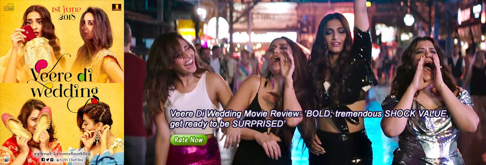 Veere Di Wedding Movie Review: 'BOLD; tremendous SHOCK VALUE, get ready to be SURPRISED'