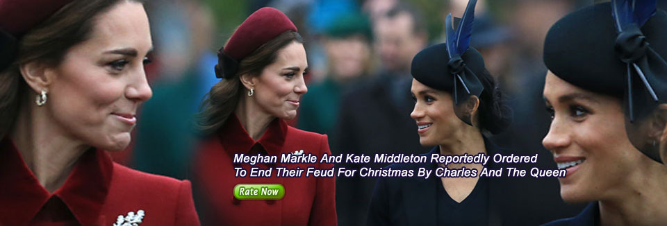Meghan Markle And Kate Middleton Reportedly Ordered To End Their Feud For Christmas By Charles And The Queen